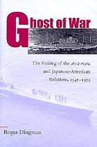 Ghost of war : the sinking of the Awa Maru and Japanese-American relations, 1945-1995