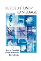 The evolution of language : proceedings of the 6th International Conference (EVOLANG6), Rome, Italy, 12 - 15 April 2006
