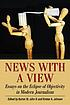 News with a view : essays on the eclipse of objectivity... by  Burton St  John