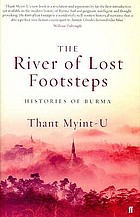 The river of lost footsteps : histories of Burma
