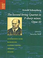 Schoenberg, the second string quartet in F-sharp minor, op. 10 : authoritative score, background and analysis, commentary
