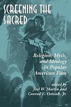 Screening the sacred : religion, myth, and ideology in popular American film