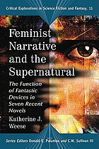 Feminist narrative and the supernatural : the function of fantastic devices in seven recent novels