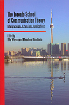 The Toronto school of communication theory : interpretations, extensions, applications