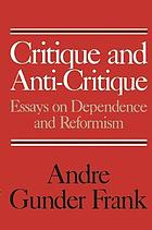 Critique and anti-critique : essays on dependence and reformism