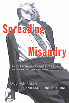 Spreading misandry : the teaching of contempt for men in popular culture