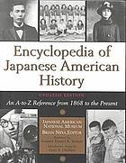 Encyclopedia of Japanese American history : an A-to-Z reference from 1868 to the present