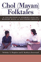 Chol (Mayan) folktales : a collection of stories from the modern Maya of Southern Mexico