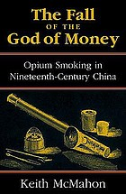 The fall of the god of money : opium smoking in nineteenth-century China