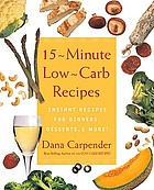 15-minute low-carb recipes : instant recipes for dinners, desserts, and more!