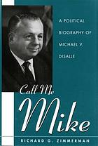 Call me Mike : a political biography of Michael V. DiSalle