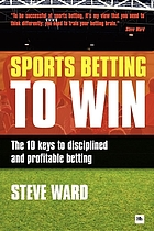 Sports betting to win : the 10 keys to disciplined and profitable betting