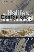The Halifax explosion and the Royal Canadian Navy : inquiry and intrigue