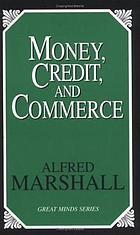 Money, credit, and commerce : Alfred Marshall