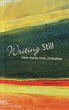 Writing still : new stories from Zimbabwe
