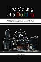The making of a building : a pragmatist approach to architecture
