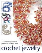 Crochet jewelry : 35 fantastic pieces of jewelry to make & wear