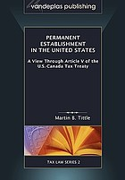 Permanent establishment in the United States : a view through Article V of the U.S.-Canada Tax Treaty.