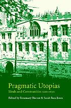 Pragmatic utopias : ideals and communities, 1200-1630