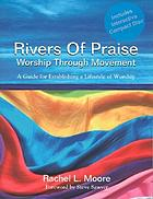 Rivers of praise worship through movement : a guide for establishing a lifestyle of worship