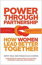 Power through partnership : how women lead better together