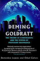 Deming and Goldratt : the theory of constraints and the system of profound knowledge : the decalogue
