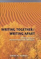 Writing together, writing apart : collaboration in Western American literature