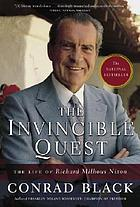 The invincible quest : the life of Richard Milhous Nixon
