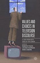 Values and choices in television discourse : a view from both sides of the screen