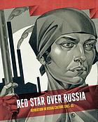Red star over Russia : a revolution in visual culture 1905-55