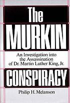 The Murkin Conspiracy :  An Investigation into the Assassination of Dr. Martin Luther King