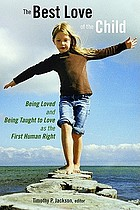 The best love of the child : being loved and being taught to love as the first human right