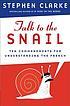 Talk to the snail : ten commandments for understanding... by  Stephen Clarke
