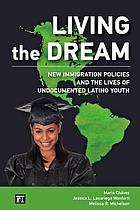Living the dream : new immigration policies and the lives of undocumented Latino youth