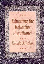Educating the reflective practitioner : toward a new design for teaching and learning in the professions
