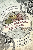 The clockwork universe : Isaac Newton, the Royal Society, and the birth of the modern world