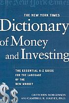 The New York times dictionary of money and investing : the essential A-to-Z guide to the language of the new market