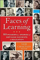 Faces of learning : 50 powerful stories of defining moments in education