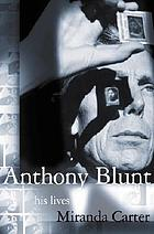 Anthony Blunt : his lives