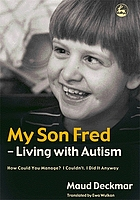 My son Fred--living with autism : how could you manage? I couldn't, I did it anyway