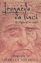 Leonardo da Vinci : flights of the mind