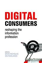 Digital consumers : reshaping the information professions