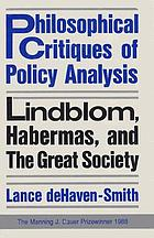 Philosophical critiques of policy analysis : Lindblom, Habermas, and the Great Society