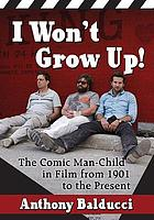 I won't grow up! : the comic man-child in film from 1901 to the present