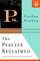 The Psalter reclaimed : praying and praising with the Psalms