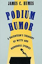 Podium humor : a raconteur's treasury of witty and humorous stories