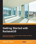 Getting started with RethinkDB : absorb the knowledge required to utilize, manage, and deploy RethinkDB using Node.js