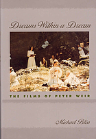 Dreams within a dream : the films of Peter Weir