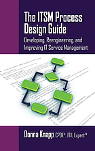 The ITSM process design guide : developing, reengineering, and improving IT service management