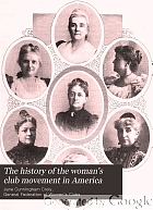 The history of the woman's club movement in America,